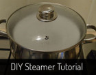 DIY Steamer Tutorial